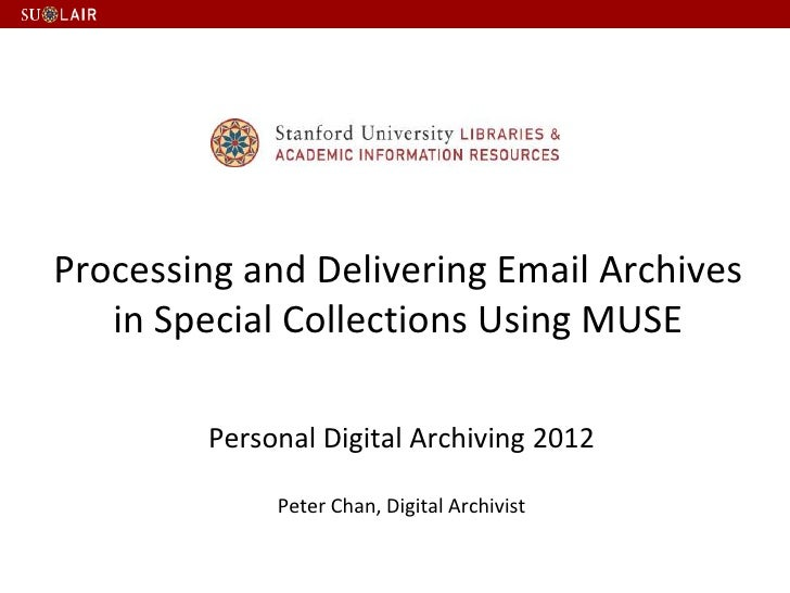 Processing and Delivering Email Archives   in Special Collections Using MUSE        Personal Digital Archiving 2012       ...