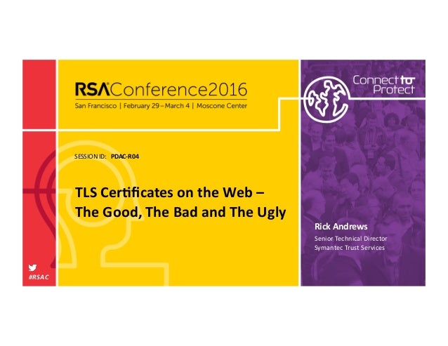 SESSIONID: #RSAC RickAndrews TLSCer1ficatesontheWeb– TheGood,TheBadandTheUgly PDAC-R04 SeniorTechnical...