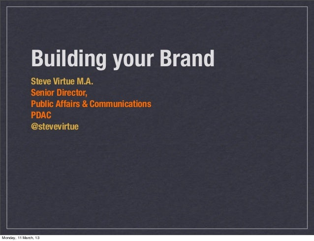 Building your Brand               Steve Virtue M.A.               Senior Director,               Public Affairs & Communic...