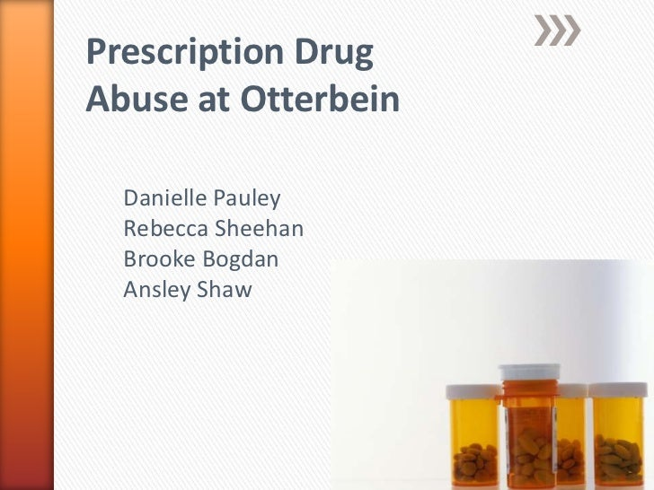 Prescription Drug Abuse at Otterbein<br />Danielle Pauley<br />Rebecca Sheehan<br />Brooke Bogdan<br />Ansley Shaw<br />