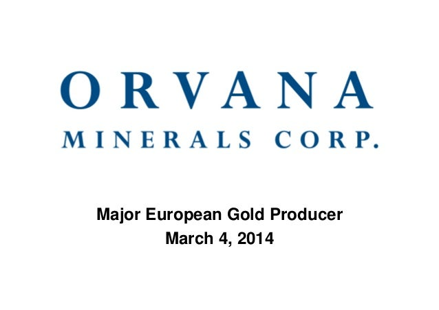 Major European Gold Producer March 4, 2014