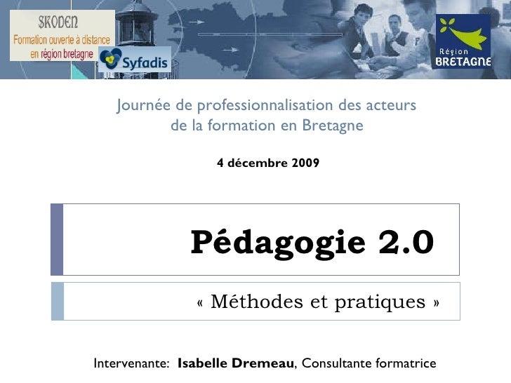Pédagogie 2.0  «Méthodes et pratiques»  Journée de professionnalisation des acteurs  de la formation en Bretagne  Interv...