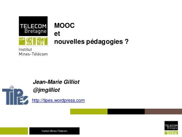 Institut Mines-TélécomInstitut Mines-Télécom MOOC et nouvelles pédagogies ? Jean-Marie Gilliot @jmgilliot http://tipes.wor...