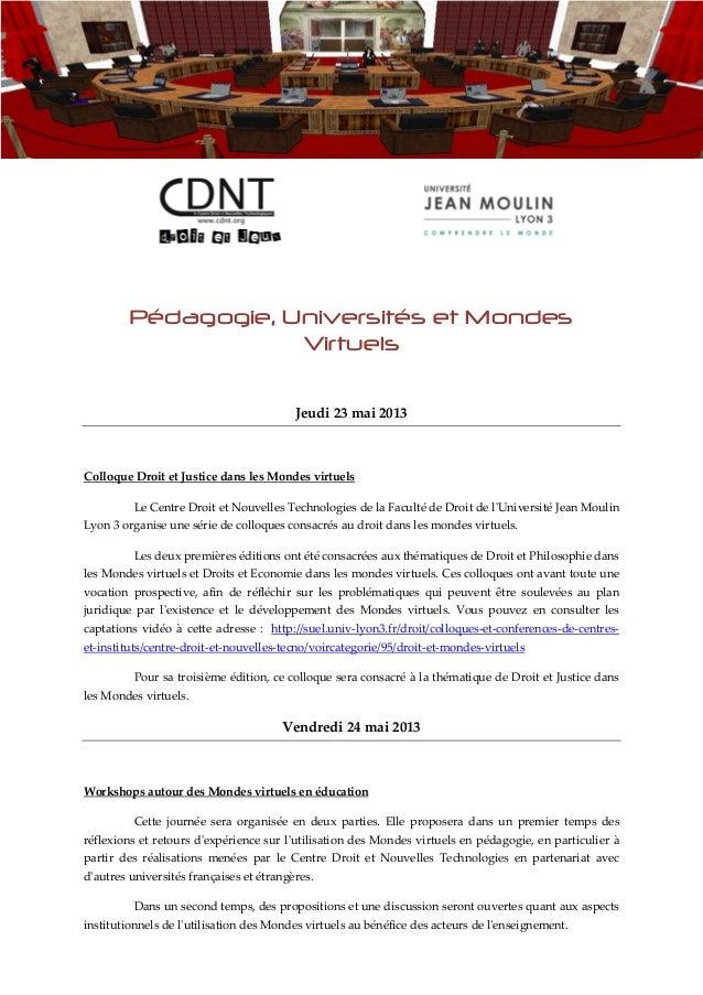 Pédagogie, Universités et MondesVirtuelsJeudi 23 mai 2013Colloque Droit et Justice dans les Mondes virtuelsLe Centre Droit...