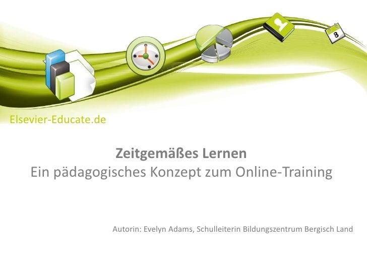 Elsevier-Educate.de<br />Zeitgemäßes Lernen<br />Ein pädagogisches Konzept zum Online-Training<br />Autorin: Evelyn Adams,...