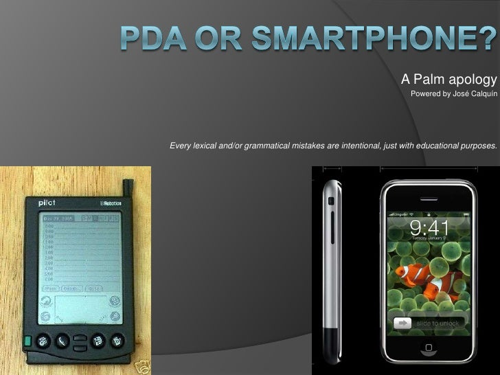PDA or Smartphone? <br />A Palm apology<br />Powered by José Calquín<br />Every lexical and/or grammatical mistakes are in...