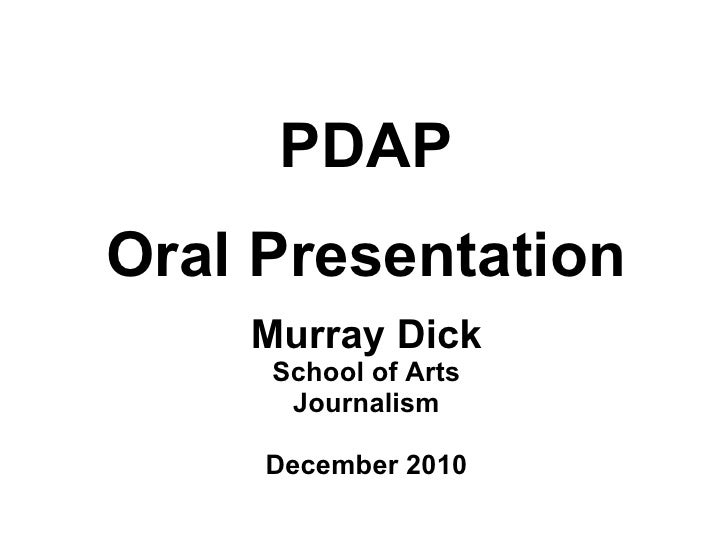 PDAP Oral Presentation Murray Dick School of Arts Journalism December 2010