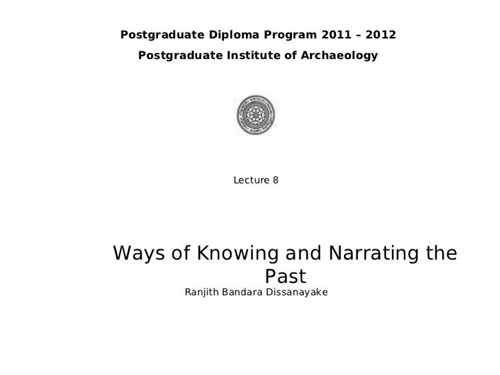Postgraduate Diploma Program 2011 – 2012  Postgraduate Institute of Archaeology                  Lecture 8Ways of Knowing ...