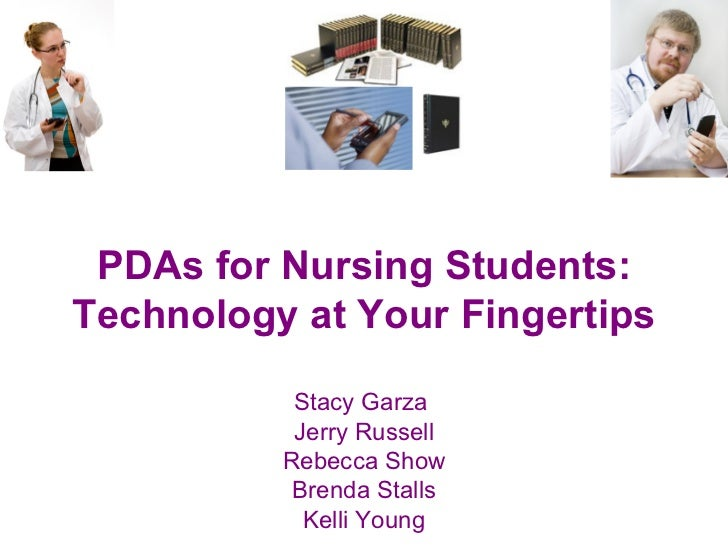 PDAs for Nursing Students: Technology at Your Fingertips Stacy Garza  Jerry Russell Rebecca Show Brenda Stalls Kelli Young