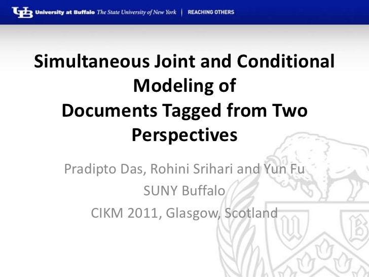 Simultaneous Joint and Conditional          Modeling of   Documents Tagged from Two          Perspectives   Pradipto Das, ...