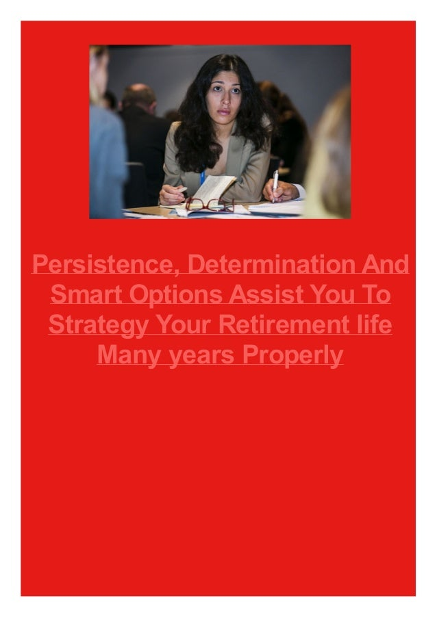 Persistence, Determination And Smart Options Assist You To Strategy Your Retirement life Many years Properly