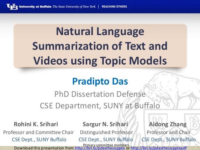 Natural Language Summarization of Text and Videos using Topic Models Pradipto Das PhD Dissertation Defense CSE Department,...