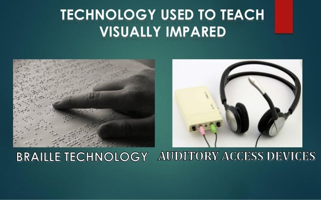 Assistive Technology For Students Who Are Blind or Visually Impaired