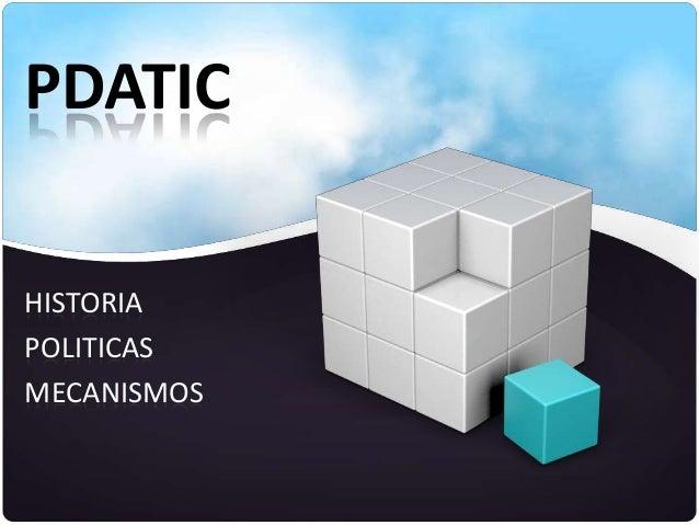 PDATIC HISTORIA POLITICAS MECANISMOS