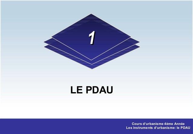 LE PDAU11Cours d'urbanisme 4ème AnnéeLes instruments d'urbanisme: le PDAU