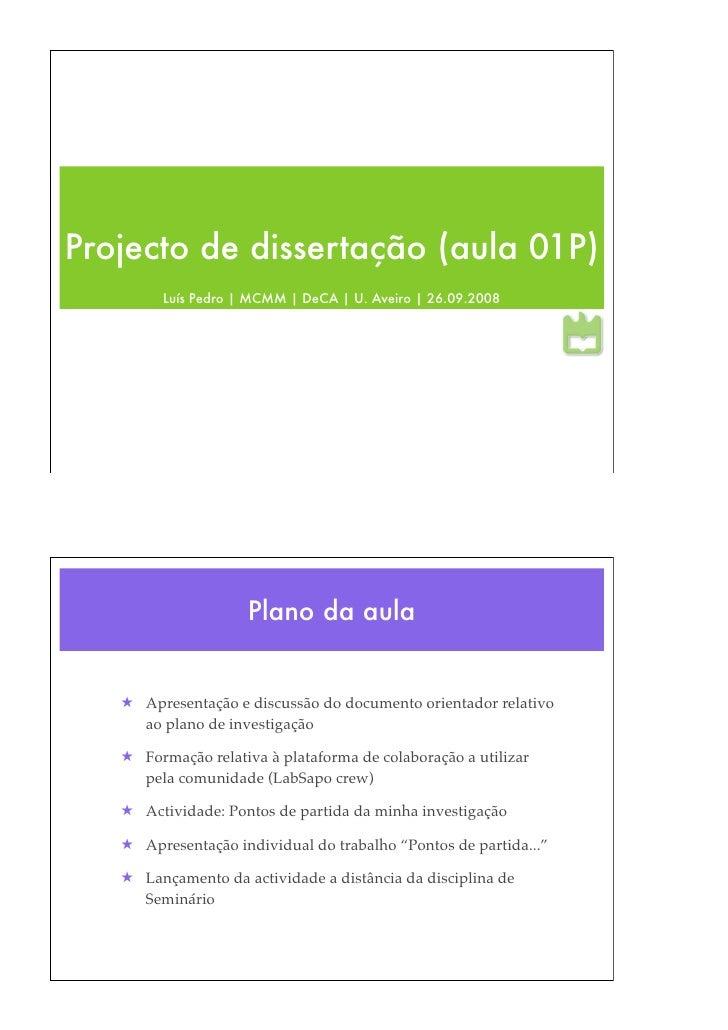 Projecto de dissertação (aula 01P)         Luís Pedro | MCMM | DeCA | U. Aveiro | 26.09.2008                          Plan...