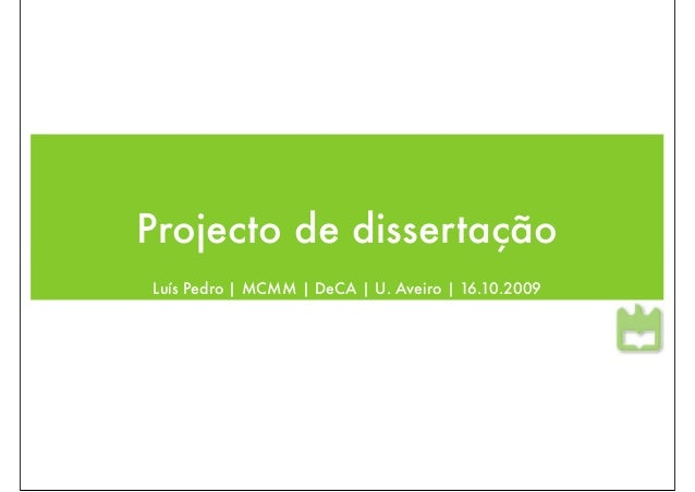 Projecto de dissertaçãoLuís Pedro | MCMM | DeCA | U. Aveiro | 16.10.2009