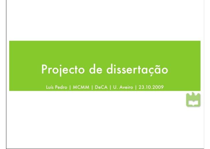 Projecto de dissertação Luís Pedro | MCMM | DeCA | U. Aveiro | 23.10.2009