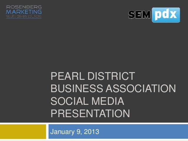 PEARL DISTRICTBUSINESS ASSOCIATIONSOCIAL MEDIAPRESENTATIONJanuary 9, 2013