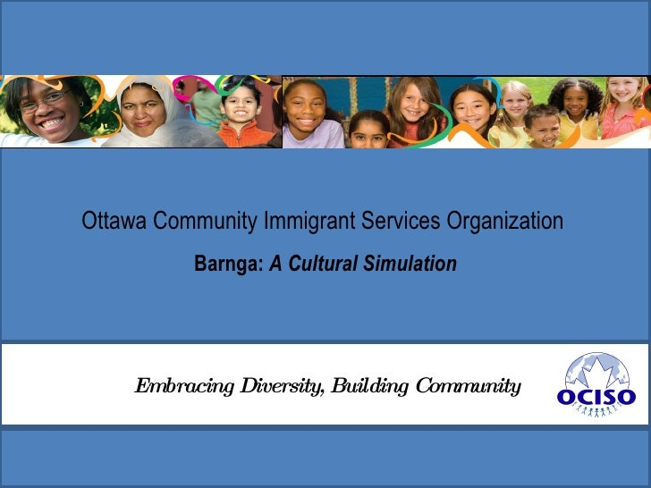Ottawa Community Immigrant Services Organization  Barnga:  A Cultural Simulation Embracing Diversity, Building Community