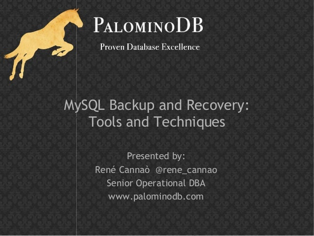 MySQL Backup and Recovery:   Tools and Techniques          Presented by:    René Cannaò @rene_cannao      Senior Operation...