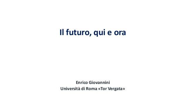 Il futuro, qui e ora Enrico Giovannini Università di Roma «Tor Vergata»