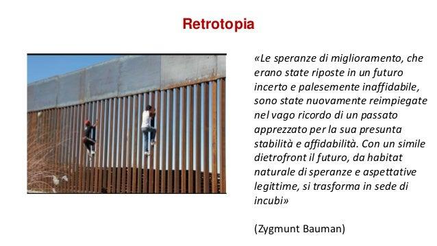 Retrotopia «Le speranze di miglioramento, che erano state riposte in un futuro incerto e palesemente inaffidabile, sono st...