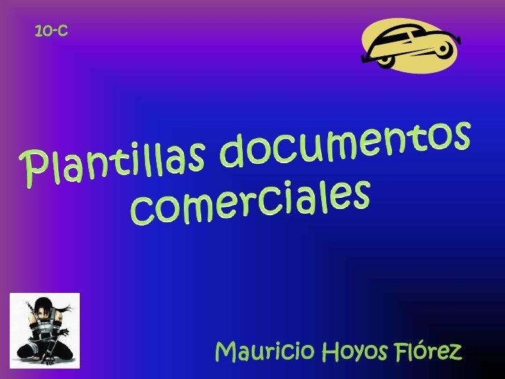 10-c<br />Plantillas documentos comerciales<br />Mauricio Hoyos Flórez<br />