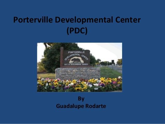 Porterville Developmental Center (PDC) By Guadalupe Rodarte