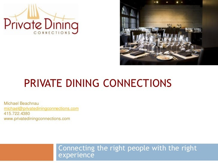PRIVATE DINING CONNECTIONS Michael Beachnau michael@privatediningconnections.com 415.722.4380 www.privatediningconnections...