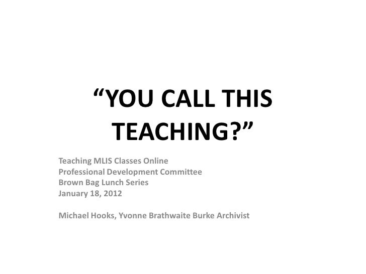 """YOU CALL THIS         TEACHING?""Teaching MLIS Classes OnlineProfessional Development CommitteeBrown Bag Lunch SeriesJanua..."