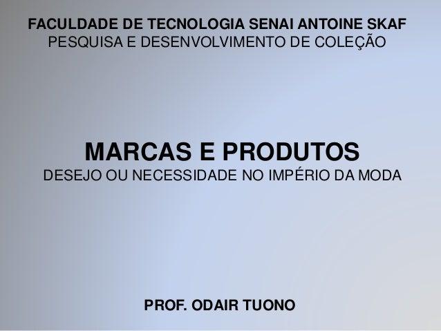 FACULDADE DE TECNOLOGIA SENAI ANTOINE SKAF  PESQUISA E DESENVOLVIMENTO DE COLEÇÃO  MARCAS E PRODUTOS  DESEJO OU NECESSIDAD...