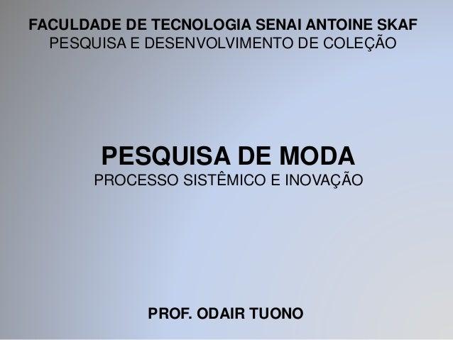 FACULDADE DE TECNOLOGIA SENAI ANTOINE SKAF  PESQUISA E DESENVOLVIMENTO DE COLEÇÃO  PESQUISA DE MODA  PROCESSO SISTÊMICO E ...