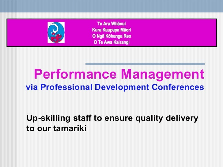 Performance Management via Professional Development Conferences Up-skilling staff to ensure quality delivery to our tamariki