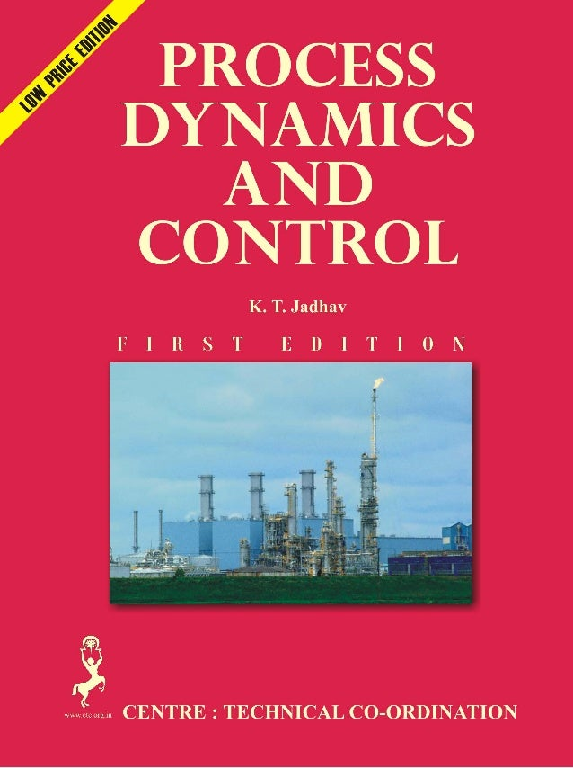 i PROCESS DYNAMICS AND CONTROL Mr. K. T. Jadhav B. Tech (Petrochemical Engineering ) Dr. B. A. Tech. University, Lonere. M...