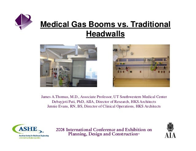 Medical Gas Booms vs. Traditional Headwalls James A.Thomas, M.D., Associate Professor, UT Southwestern Medical Center Deba...