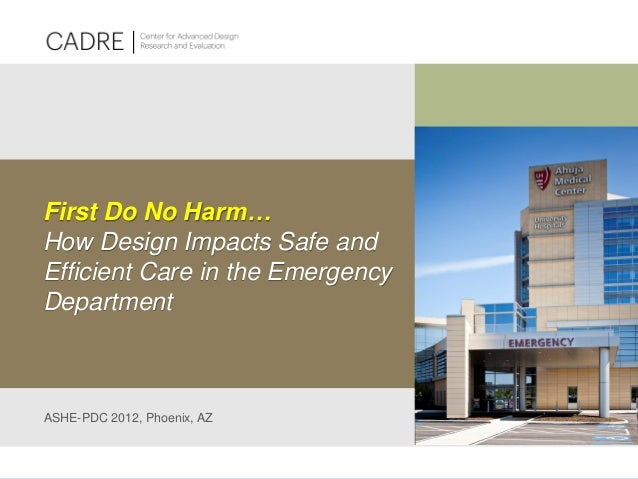 First Do No Harm… How Design Impacts Safe and Efficient Care in the Emergency Department ASHE-PDC 2012, Phoenix, AZ