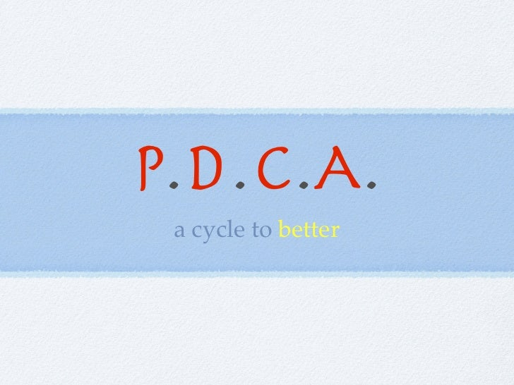 P.D.C.A. a cycle to better