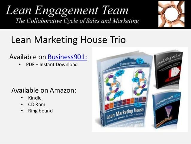 Marketing with Lean Program Series 1. Lean Marketing House Overview 2. Driving Market Share 3. Marketing with PDCA 4. Mark...