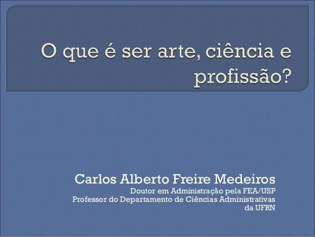 Carlos Alberto Freire Medeiros               Doutor em Administração pela FEA/USPProfessor do Departamento de Ciências Adm...