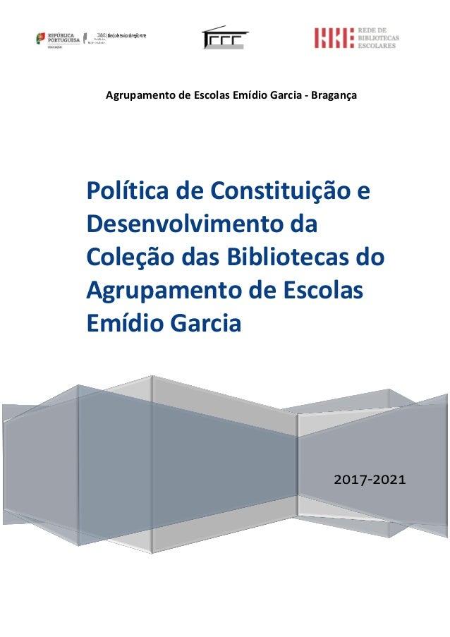 Agrupamento de Escolas Emídio Garcia - Bragança 2017-2021 Política de Constituição e Desenvolvimento da Coleção das Biblio...