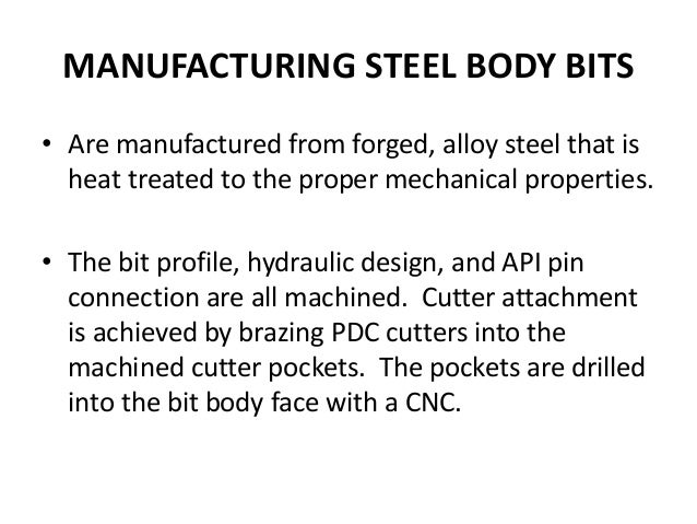 MANUFACTURING STEEL BODY BITS • Are manufactured from forged, alloy steel that is heat treated to the proper mechanical pr...