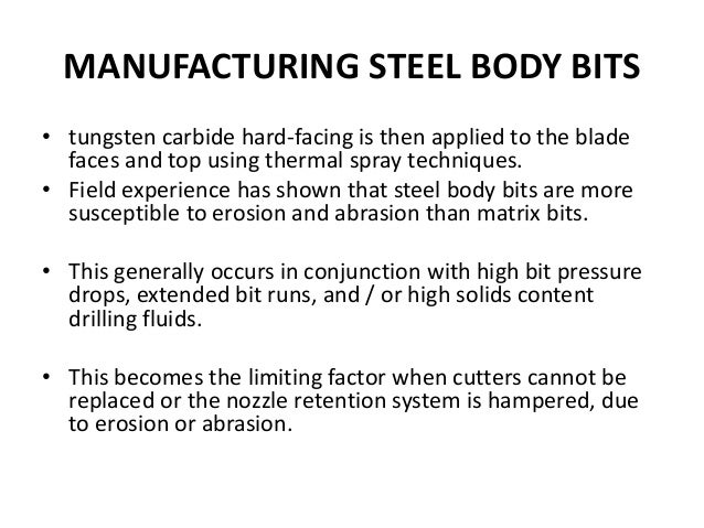 MANUFACTURING STEEL BODY BITS • tungsten carbide hard-facing is then applied to the blade faces and top using thermal spra...
