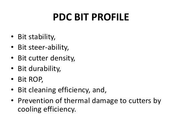 PDC BIT PROFILE • Bit stability, • Bit steer-ability, • Bit cutter density, • Bit durability, • Bit ROP, • Bit cleaning ef...