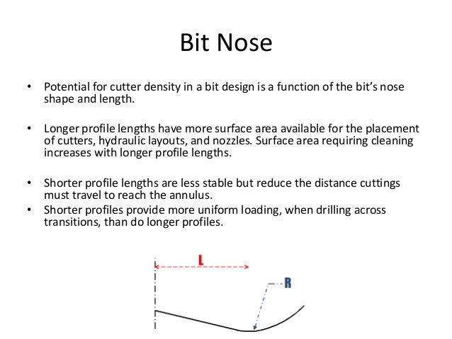 Bit Nose • Potential for cutter density in a bit design is a function of the bit's nose shape and length. • Longer profile...