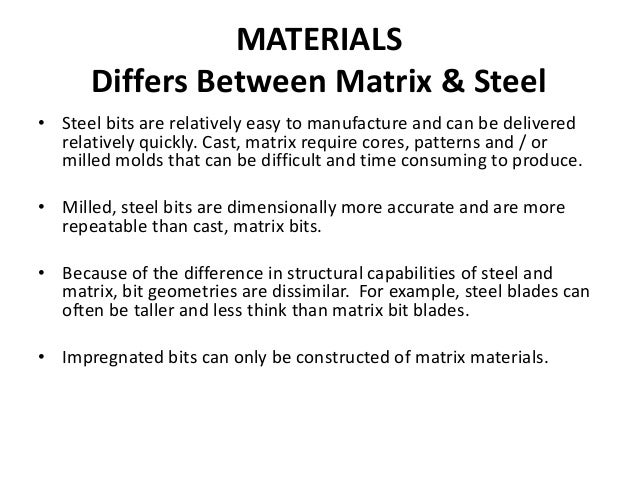 MATERIALS Differs Between Matrix & Steel • Steel bits are relatively easy to manufacture and can be delivered relatively q...