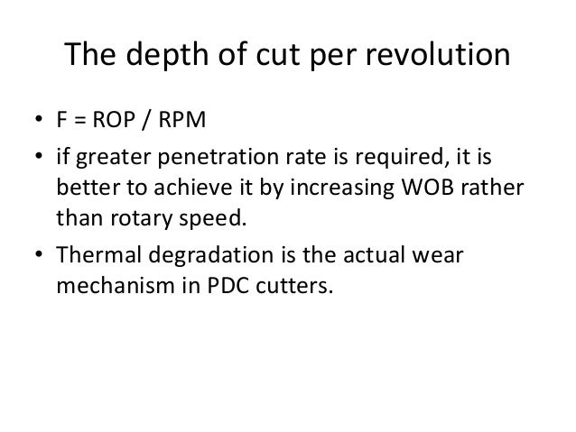 The depth of cut per revolution • F = ROP / RPM • if greater penetration rate is required, it is better to achieve it by i...
