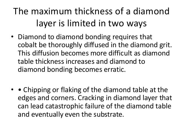 The maximum thickness of a diamond layer is limited in two ways • Diamond to diamond bonding requires that cobalt be thoro...