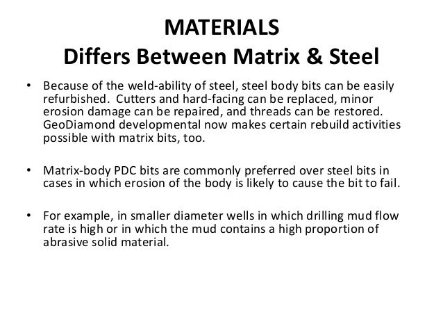 MATERIALS Differs Between Matrix & Steel • Because of the weld-ability of steel, steel body bits can be easily refurbished...