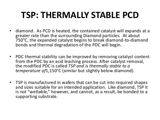 TSP: THERMALLY STABLE PCD • diamond. As PCD is heated, the contained catalyst will expands at a greater rate than the surr...